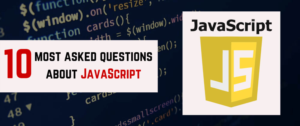 Cover image for 10 Most Asked Questions About JavaScript