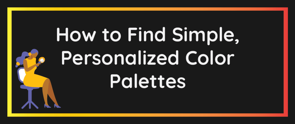 Cover image for How to Find Simple, Personalized Color Palettes