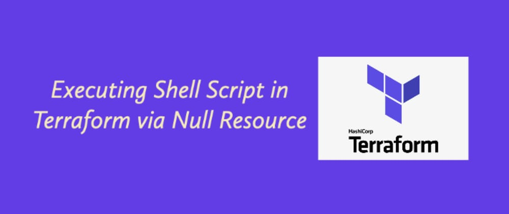 Cover image for Executing Shell Script in Terraform via Null Resource