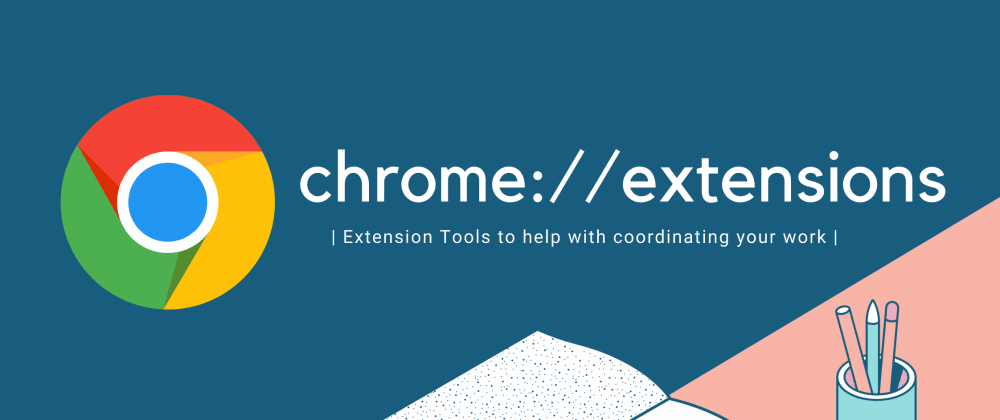 Cover Image for Top 10 Chrome Extensions I can't live without