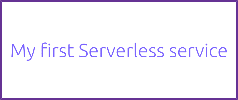 Cover image for My first Serverless service