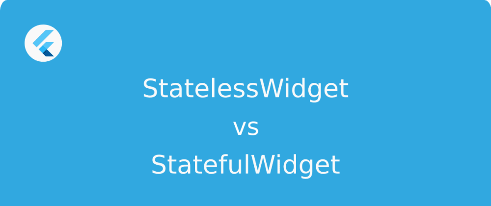 Cover image for StatelessWidget vs. StatefulWidget