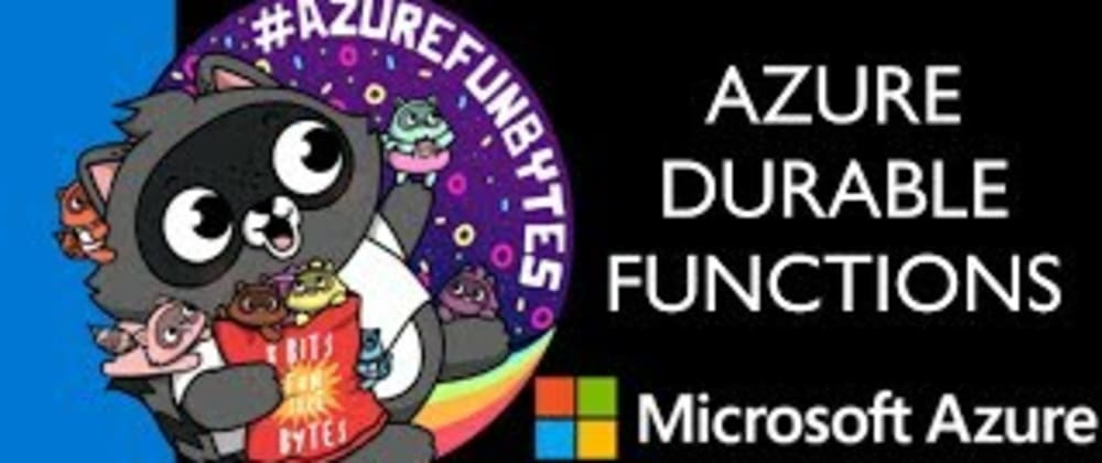 Cover image for AzureFunBytes Episode 25 - @Azure Durable Functions with @maximrouiller