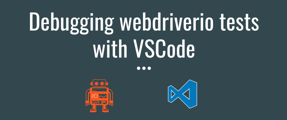 Cover image for Debugging webdriverio tests with VSCode