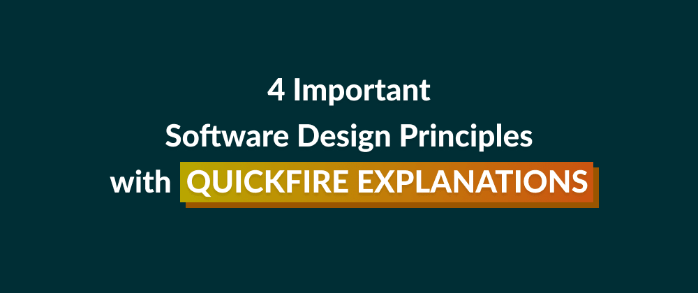 Cover image for 4 Important Software Design Principles with Quickfire Explanations