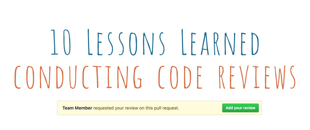 Cover image for 10 Lessons Learned Conducting Code Reviews