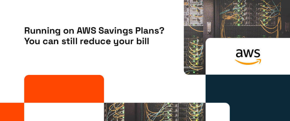Cover image for Running on AWS Savings Plans? You can still reduce your cloud bill