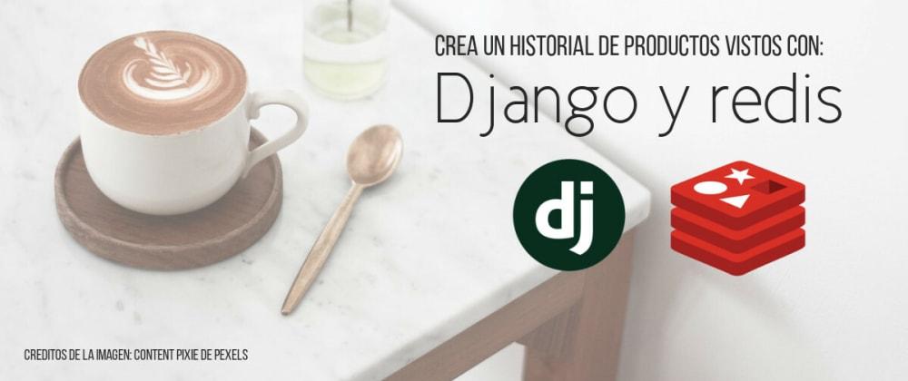 Cover image for ¿Cómo crear un historial de productos visitados con django y redis?