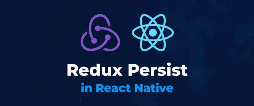 Cover image for How To Use Redux Persist in React Native with Asyncstorage