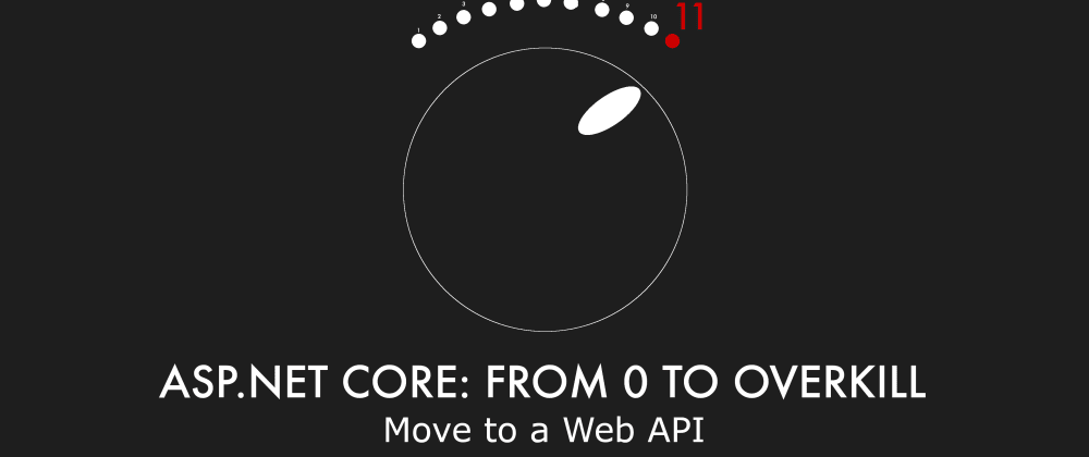 Cover image for Episode 012 - Move to a Web API - ASP.NET Core: From 0 to overkill
