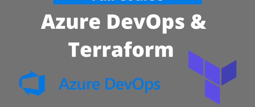 Cover image for Infrastructure as Code with Terraform, Azure DevOps, Azure, Github, Docker and .Net 5