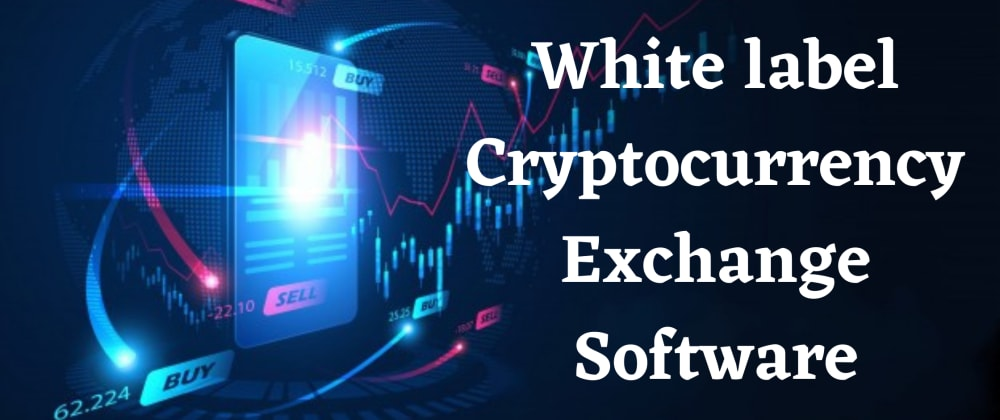 Cover image for All You Need to Know About The White Label Cryptocurrency Exchange Software Before Starting Your Crypto Exchange Business