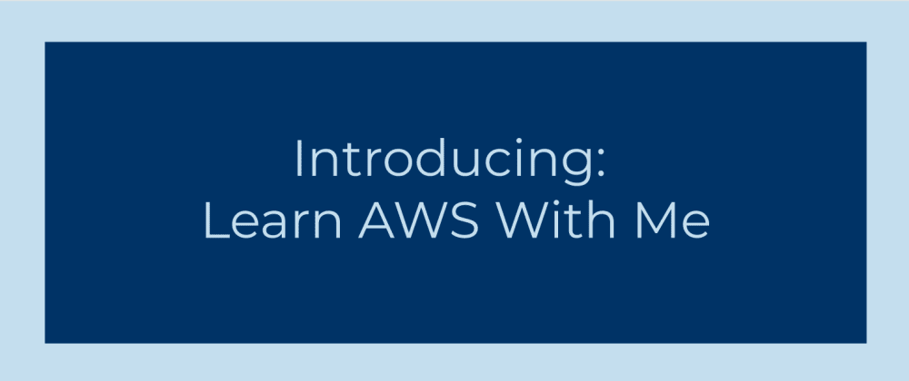 Cover image for Introducing: Learn AWS With Me