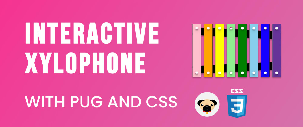 Cover image for Creating a Xylophone using CSS and Pug