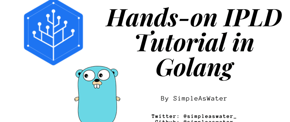 Cover image for Hands-on IPLD Tutorial in Golang: PART 1