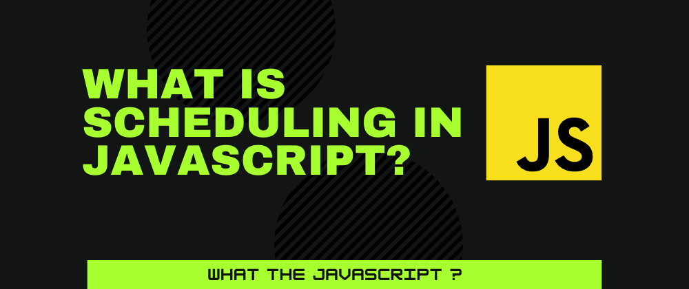 Cover image for What is Scheduling in JavaScript?