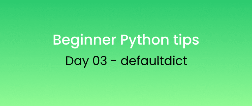 Cover image for Beginner Python tips Day - 03 defaultdict