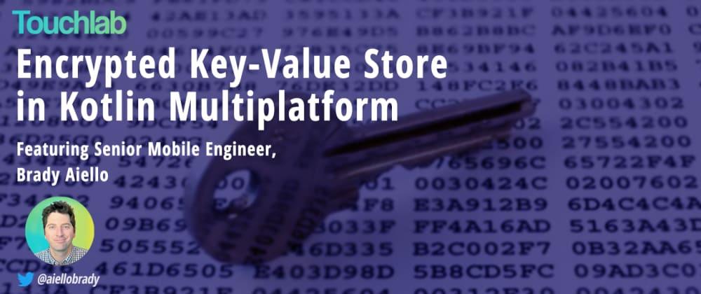 Cover image for Encrypted Key-Value Store in Kotlin Multiplatform