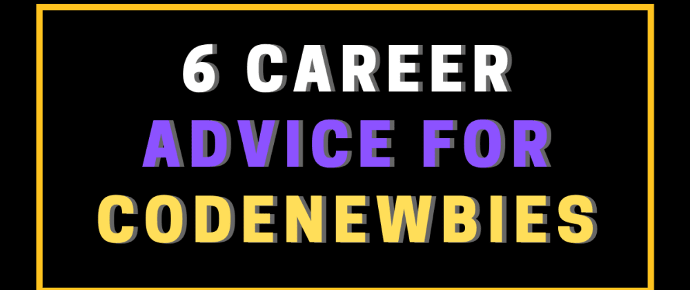 Cover image for 6 small Career advice for CodeNewbies