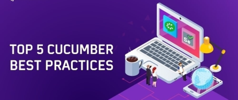 Cover image for Top 5 Cucumber Best Practices For Selenium Automation
