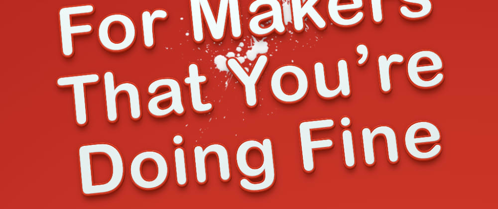 Cover image for Five Indications For Makers That You're Doing Fine