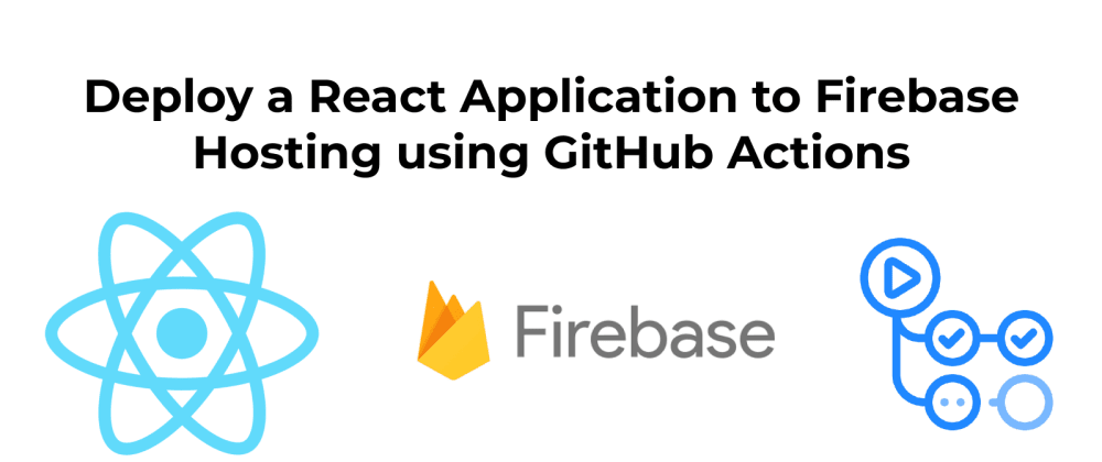 Cover image for Deploy a React Application to Firebase Hosting using GitHub Actions