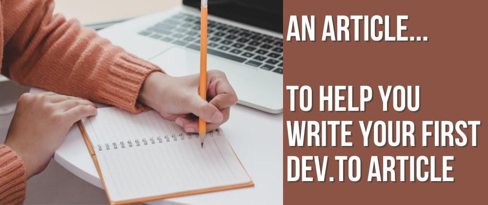 Cover image for An article ... to help your first dev.to article