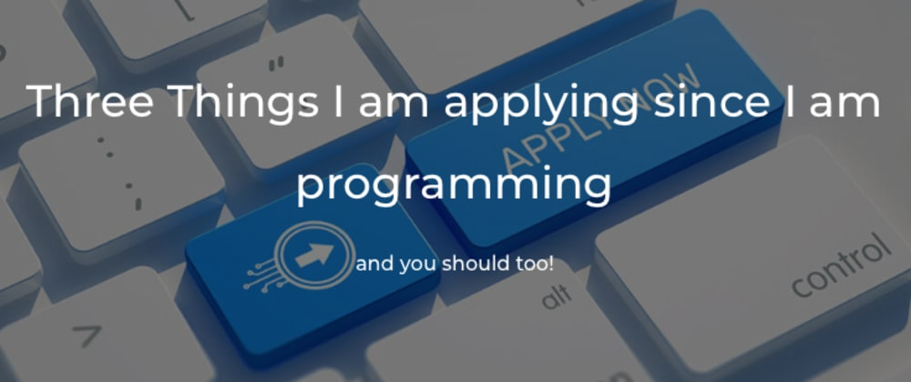 Cover image for Three things I am applying since I am programming (and you should too)