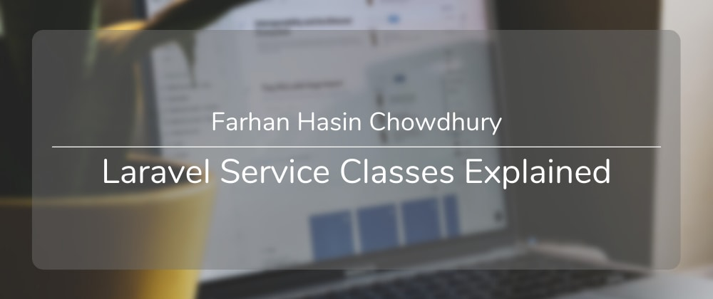 Cover image for Laravel Service Classes Explained