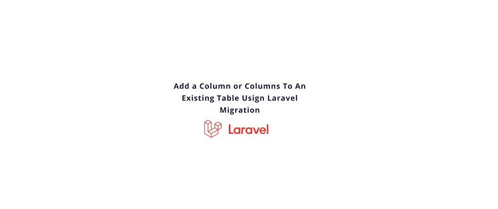 Cover image for How to add a new column in Laravel table using migration