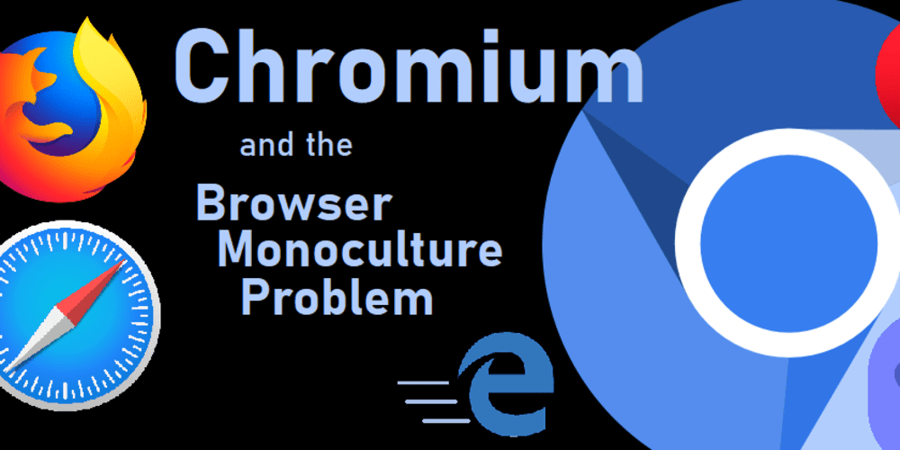 Chromium and the browser monoculture problem - DEV Community