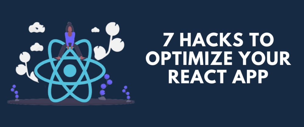 Cover image for 7 hacks to optimize your react app