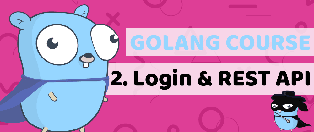 Cover image for Learn Golang by building a fintech banking app - Lesson2: Login and REST API
