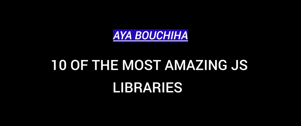 Cover image for 10 Of The Most Amazing JS Libraries That Almost You Will Enjoy Using Them In Your Project!