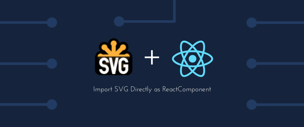 Cover image for Import SVG Directly as a ReactComponent