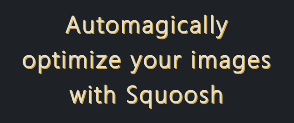 Cover image for Automagically optimize your images with Squoosh