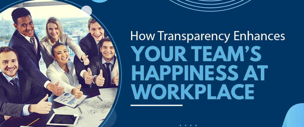 Cover image for How to Boost Your Team's Happiness through Transparency