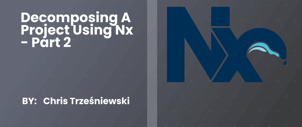 Cover image for Decomposing a project using Nx - Part 2