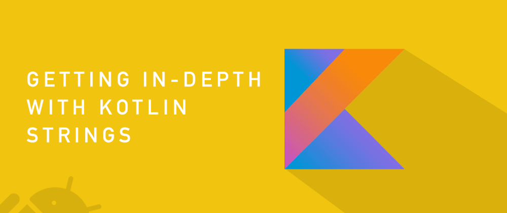 Cover image for Getting In-Depth With Kotlin Strings
