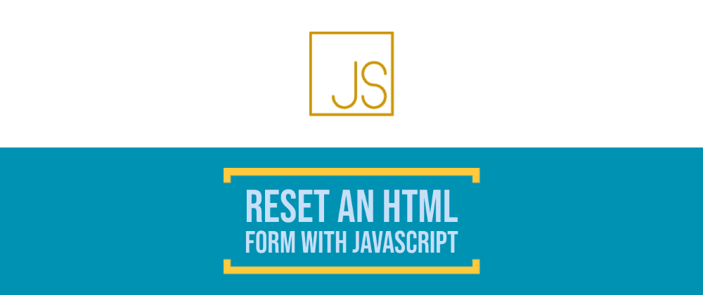 Cover image for How To Reset An HTML Form With JavaScript