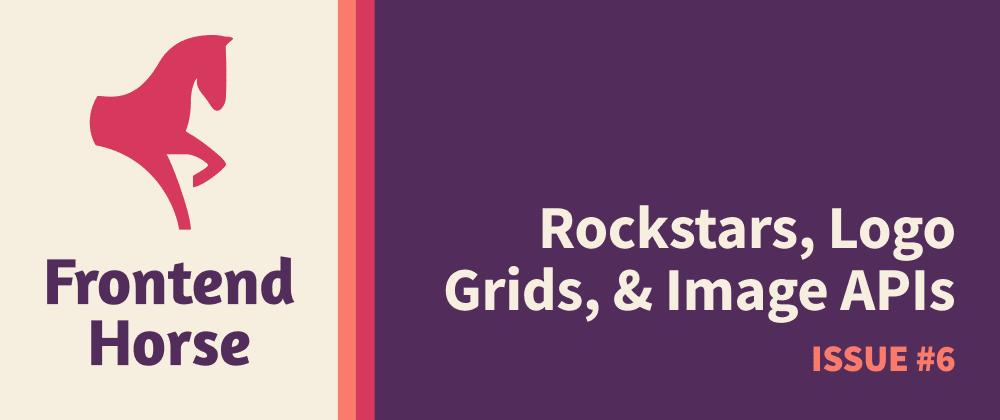 Cover image for Frontend Horse #6  - Rockstars, Logo Grids, & Image APIs