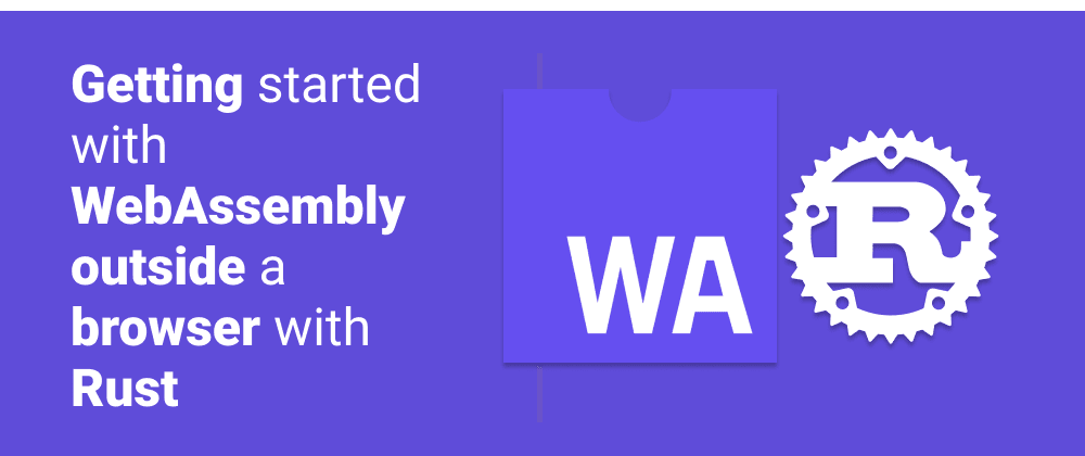 Cover image for Getting started with WebAssembly outside a browser with Rust