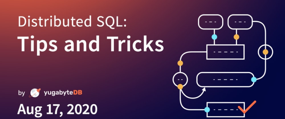 Cover image for Distributed SQL Tips and Tricks – Aug 17, 2020