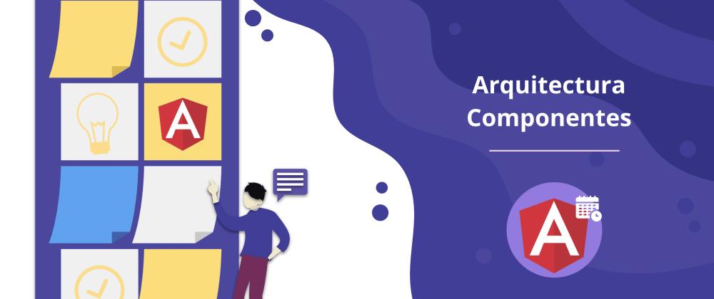 Cover image for Arquitectura de Componentes en Angular