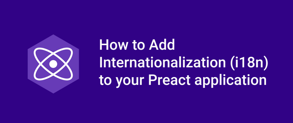 Cover image for How to Add Internationalization (i18n) to your Preact application