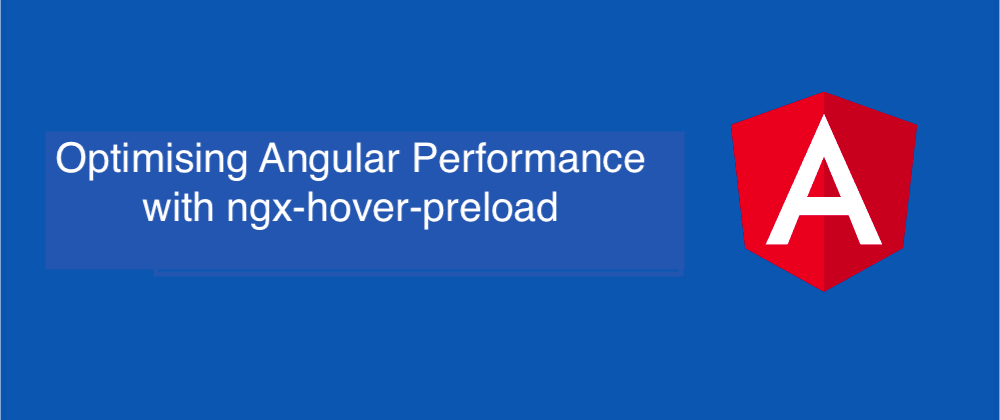Cover image for Optimising Angular Performance with ngx-hover-preload