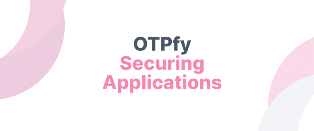 Cover image for OTPfy – Securing Applications
