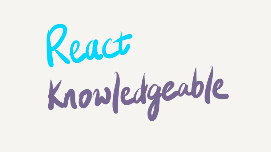 React Knowledgeable