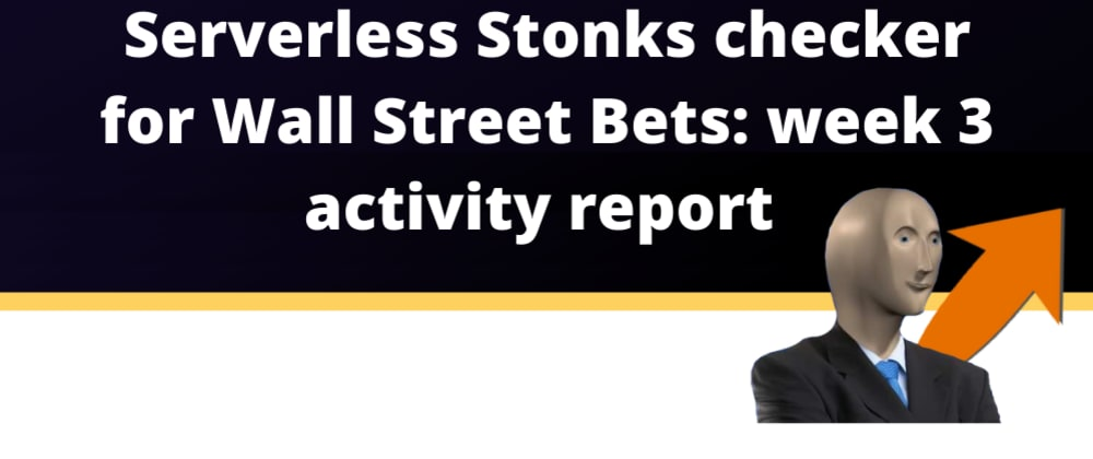 Cover image for Serverless Stonks checker app for Wall Street Bets: week 3 activity report