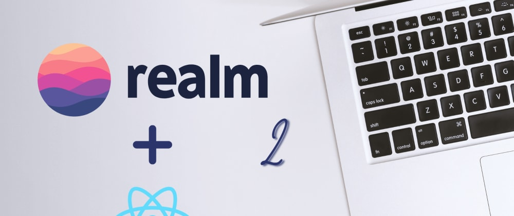 Cover image for How to Integrate MongoDB Realm with React: Part 2